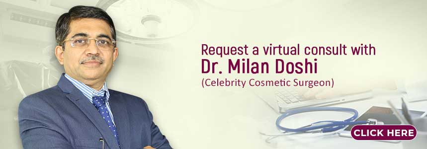 Consult With Celebrity Cosmetic Surgeon Dr. Milan Doshi in Mumbai, India